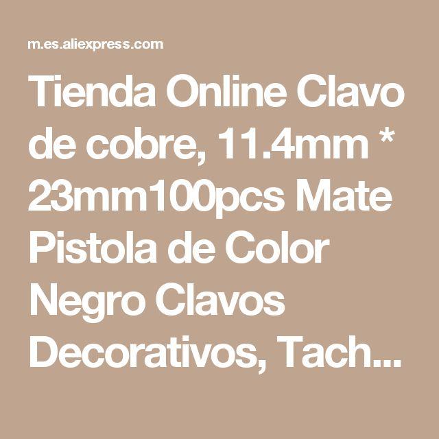 Tienda Online Clavo de cobre, 11.4mm * 23mm100pcs Mate Pistola de Color Negro Clavos Decorativos, Tachuelas De Tapicería, Chinchetas, tachuelas, Accesorios de BRICOLAJE | Aliexpress móvil