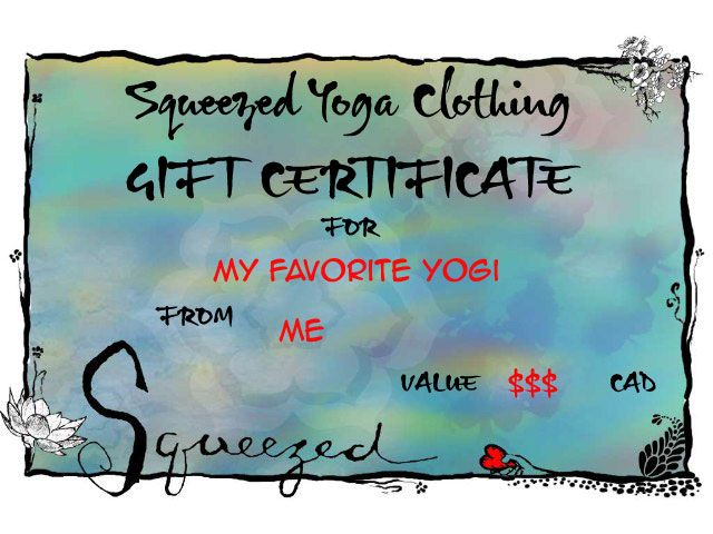 Great Gift for your favorite Yogi ... or for Yourself ! A Squeezed Yoga Clothing Gift Certificate . It's Always the Perfect Gift ! http://squeezed.ca/squeezed-yoga-clothing-gift-certificate
