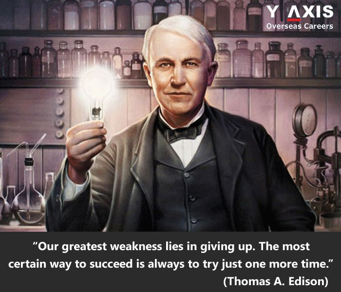 Our greatest weakness lies in giving up. The most certain way to succeed is always to try just one more time
