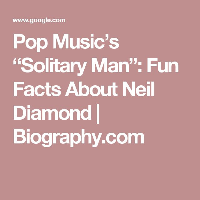 "Pop Music's ""Solitary Man"": Fun Facts About Neil Diamond 