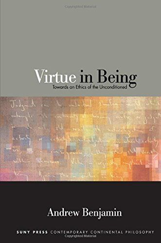 Virtue in Being: Towards an Ethics of the Unconditioned (SUNY Series in Contemporary Continental Philosophy) free ebook
