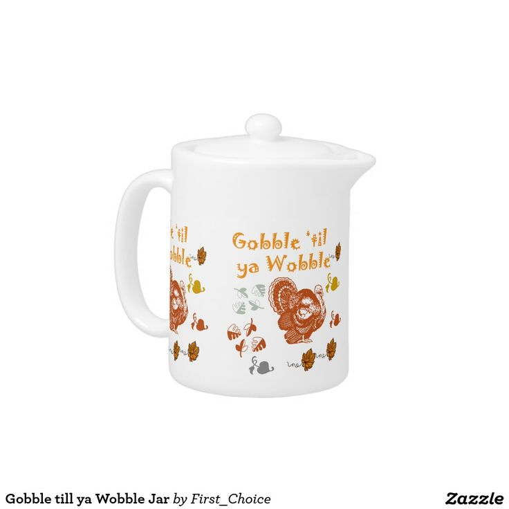 Gobble till ya Wobble Jar Teapot