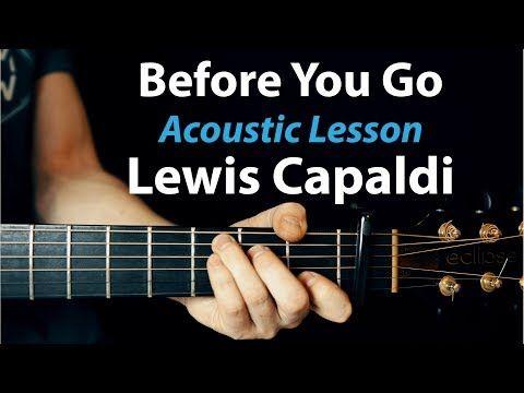 Before You Go Lewis Capaldi Acoustic Guitar Lesson Youtube Acoustic Guitar Lessons Guitar Lessons Tutorials Guitar Lessons