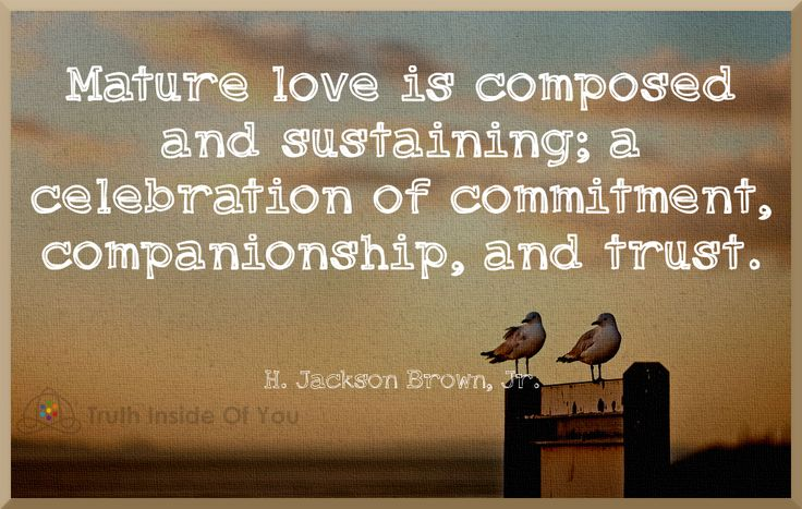 Mature love is composed and sustaining; a celebration of commitment, companionship, and trust.