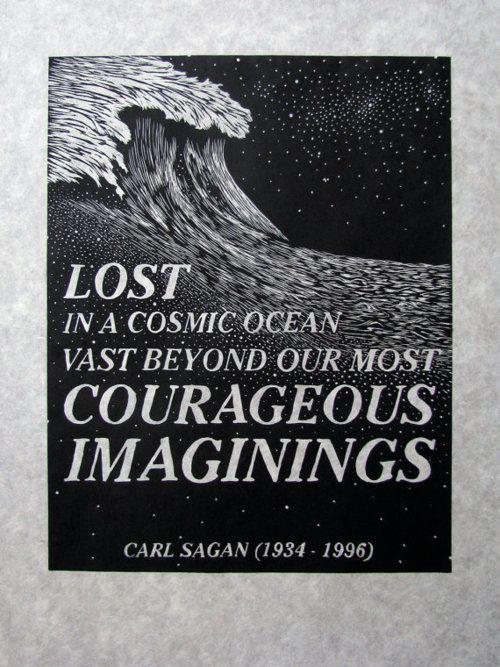 Lost in a cosmic ocean vast beyond our most courageous imaginings - Carl Sagan (1934-1996)