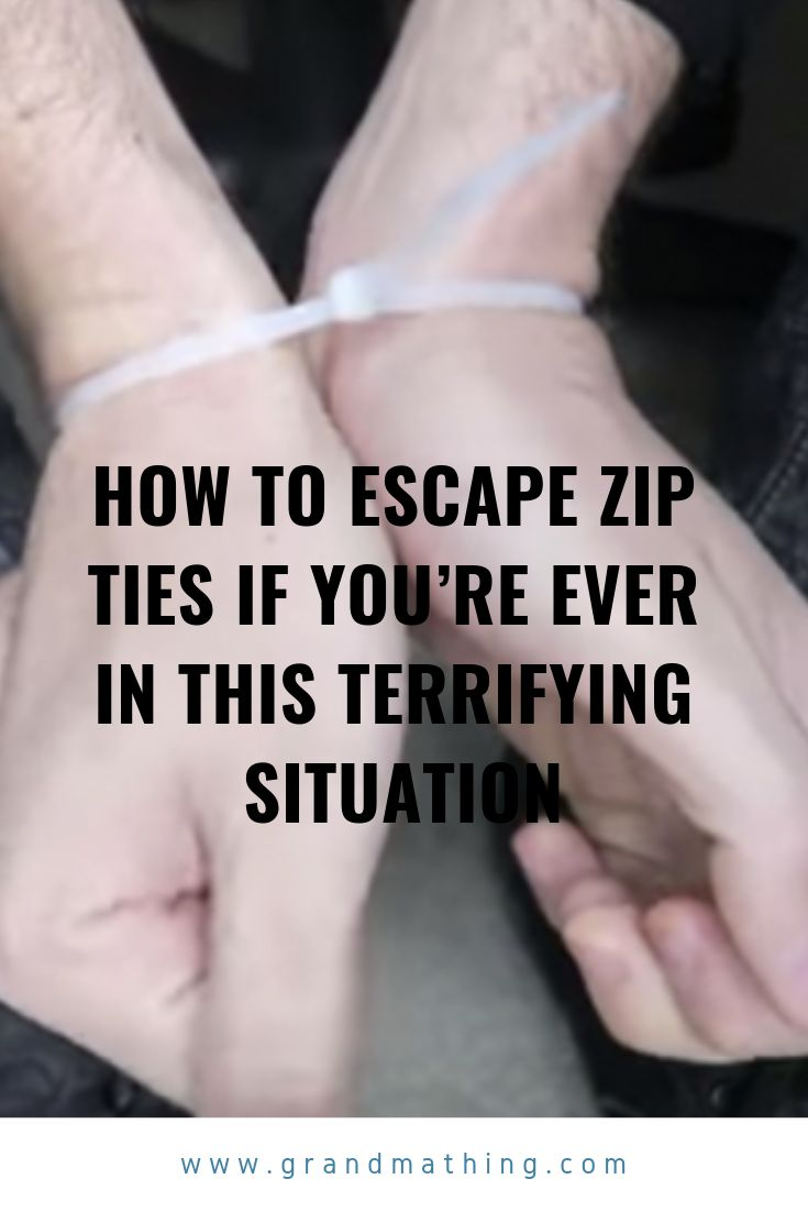 How To Escape Zip Ties If You're Ever In This Terrifying Situation.
