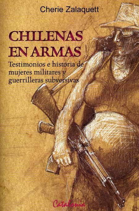 Chilenas en armas. Testimonios e historia de mujeres militares y guerrilleras subversivas