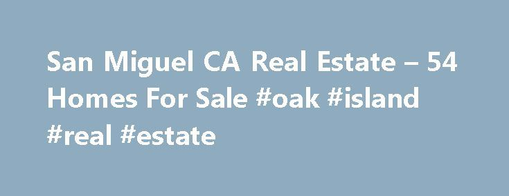 San Miguel CA Real Estate – 54 Homes For Sale #oak #island #real #estate http://remmont.com/san-miguel-ca-real-estate-54-homes-for-sale-oak-island-real-estate/  #san miguel de allende real estate # San Miguel CA Real Estate Why use Zillow? Zillow helps you find the newest San Miguel real estate listings. By analyzing information on thousands of single family homes for sale in San Miguel, California and across the United States, we calculate home values (Zestimates) and the Zillow Home Value…
