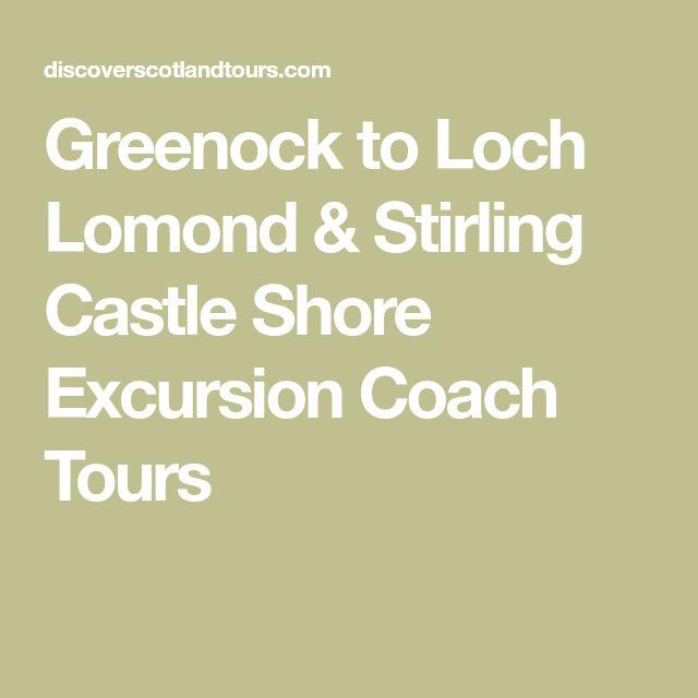 Greenock to Loch Lomond & Stirling Castle Shore Excursion Coach Tours