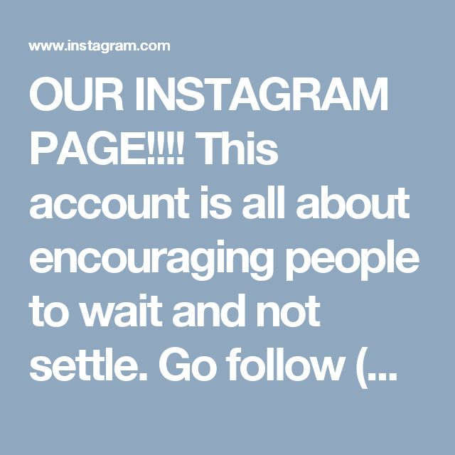 OUR INSTAGRAM PAGE!!!! This account is all about encouraging people to wait and not settle. Go follow (@Godly.waiting) on Instagram in the link in our bio and in this post. 💕 (www.instagram.com/Godly.waiting) Go to the website! 💗