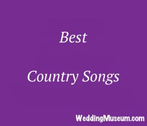 125 Best Country Songs For Weddings 2018