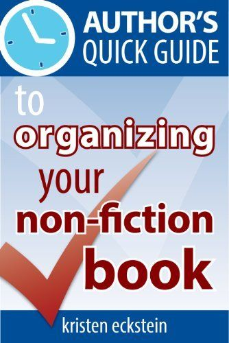 Author's Quick Guide to Organizing Your Non-Fiction Book by Kristen Eckstein, #Writing #NonFiction #IndieAuthors
