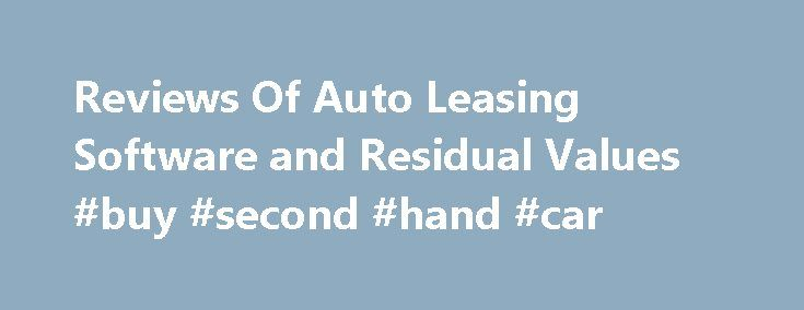 Reviews Of Auto Leasing Software and Residual Values #buy #second #hand #car http://usa.remmont.com/reviews-of-auto-leasing-software-and-residual-values-buy-second-hand-car/  #auto lease calculator # Reviews of Auto Leasing Software Last Modified: April 24, 2015 by Jeff Ostroff Car dealers can use payment calculator software to out smart you, scam you and drive up the cost. What car lease software are you using? You should be using the same type of software they do to fight fire with fire…