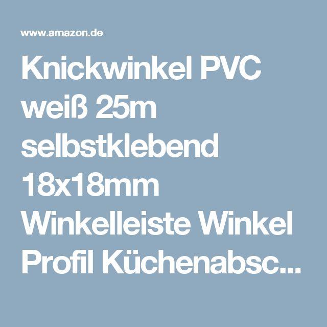Knickwinkel PVC weiß 25m selbstklebend 18x18mm Winkelleiste Winkel Profil Küchenabschlussleiste selbstklebend: Amazon.de: Baumarkt