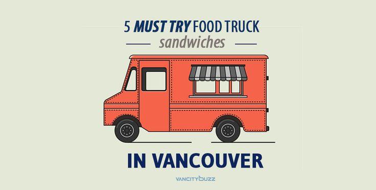 5 Must Try Sandwich Food Trucks In Vancouver