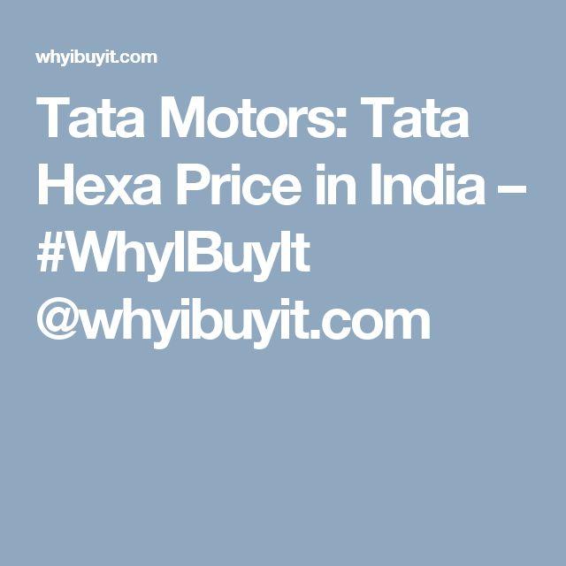 Tata Motors: Tata Hexa Price in India – #WhyIBuyIt @whyibuyit.com