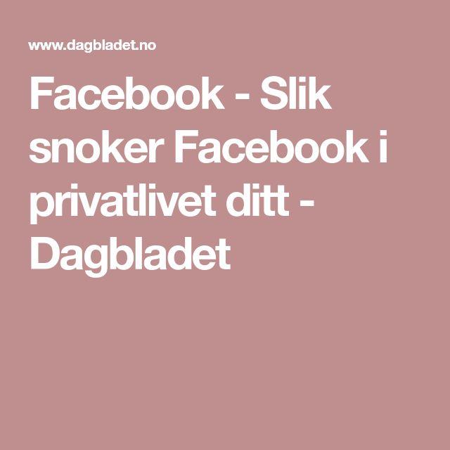 Facebook - Slik snoker Facebook i privatlivet ditt - Dagbladet