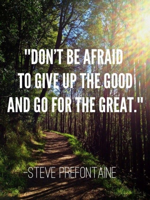 """Don't be afraid to give up the good and go for the great."" #StevePrefontaine #Motivationalquotes:"