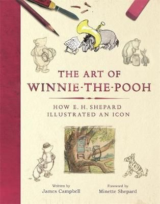 The Art of Winnie-the-Pooh: How E. H. Shepard Illustrated an Icon, James Campbell