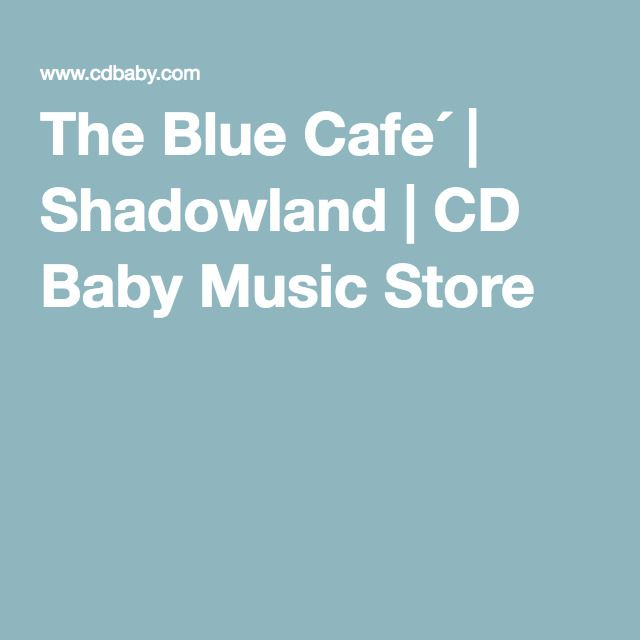 The Blue Cafe´ | Shadowland | CD Baby Music Store http://www.cdbaby.com/cd/thebluecafe2