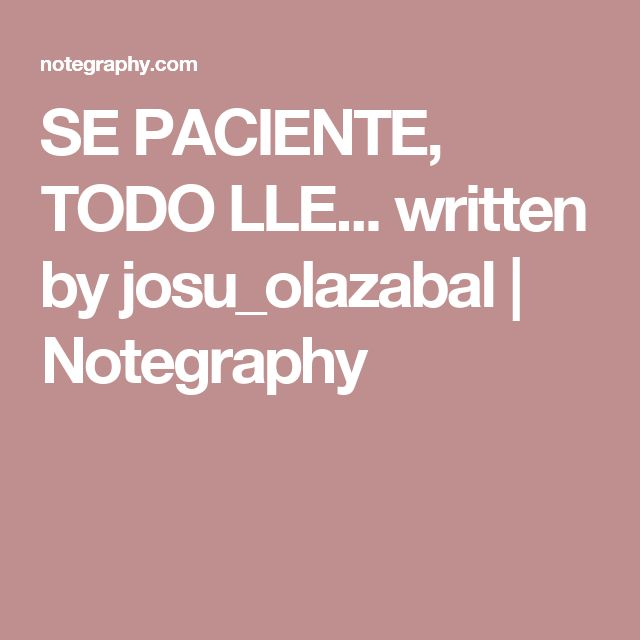 SE PACIENTE, TODO LLE... written by josu_olazabal | Notegraphy