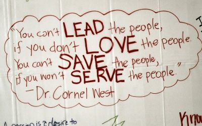 You can't lead the people if you don't love the people. You can't save the people if you won't serve the people. - Dr. Cornel West on leadership
