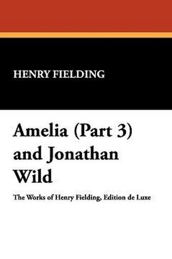 Amelia (Part 3) and Jonathan Wild, by Henry Fielding (Hardcover)