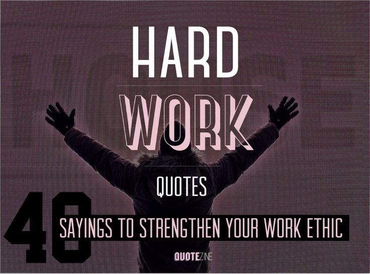 Hard Work Quotes: 40 Sayings To Strengthen Your Work Ethic. #hardwork #success #motivation #quotes