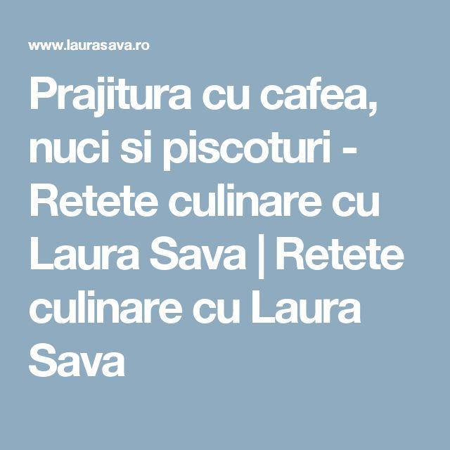Prajitura cu cafea, nuci si piscoturi - Retete culinare cu Laura Sava | Retete culinare cu Laura Sava