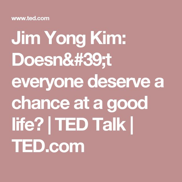 Jim Yong Kim: Doesn't everyone deserve a chance at a good life? | TED Talk | TED.com