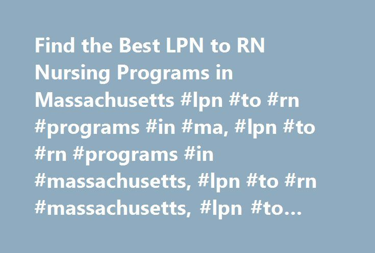 Find the Best LPN to RN Nursing Programs in Massachusetts #lpn #to #rn #programs #in #ma, #lpn #to #rn #programs #in #massachusetts, #lpn #to #rn #massachusetts, #lpn #to #rn #programs #massachusetts http://debt.nef2.com/find-the-best-lpn-to-rn-nursing-programs-in-massachusetts-lpn-to-rn-programs-in-ma-lpn-to-rn-programs-in-massachusetts-lpn-to-rn-massachusetts-lpn-to-rn-programs-massachusetts/  # LPN to RN Bridge Programs in Massachusetts State Nurses Association: Massachusetts Nurses…