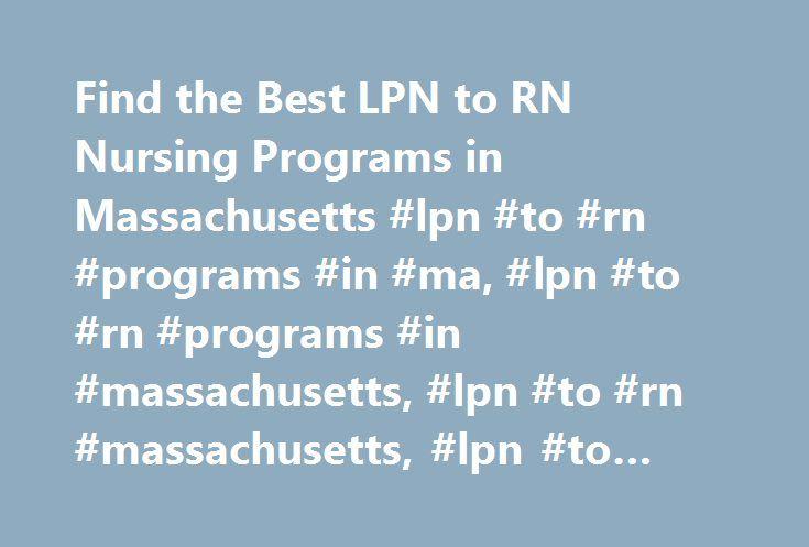 Find the Best LPN to RN Nursing Programs in Massachusetts #lpn #to #rn #programs #in #ma, #lpn #to #rn #programs #in #massachusetts, #lpn #to #rn #massachusetts, #lpn #to #rn #programs #massachusetts http://debt.nef2.com/find-the-best-lpn-to-rn-nursing-programs-in-massachusetts-lpn-to-rn-programs-in-ma-lpn-to-rn-programs-in-massachusetts-lpn-to-rn-massachusetts-lpn-to-rn-programs-massachusetts/  # LPN to RN Bridge Programs in Massachusetts State Nurses Association: Massachusetts Nurses…