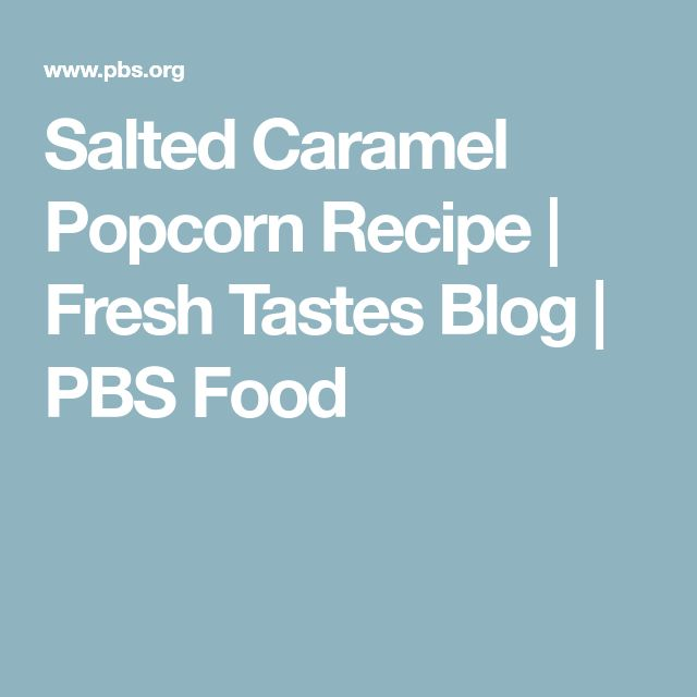 Salted Caramel Popcorn Recipe   Fresh Tastes Blog   PBS Food
