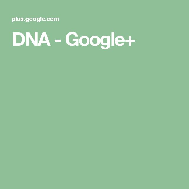 DNA - Google+