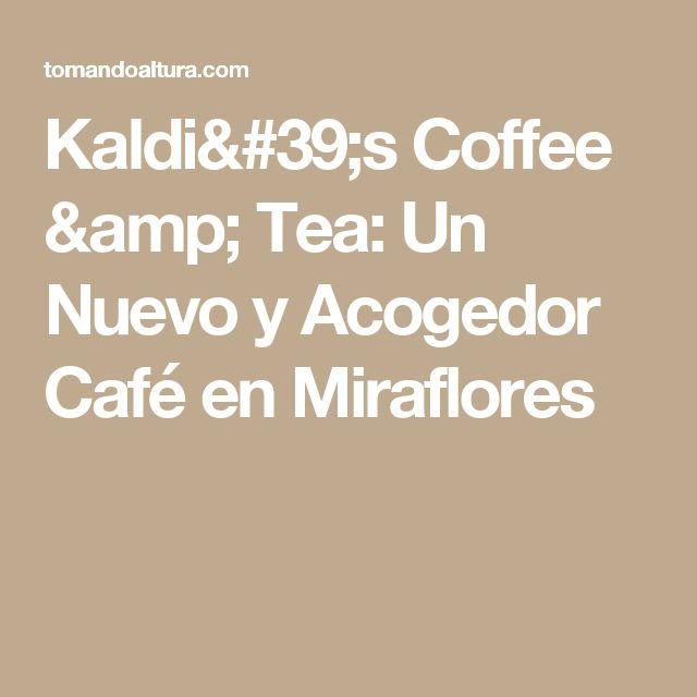 Kaldi's Coffee & Tea: Un Nuevo y Acogedor Café en Miraflores