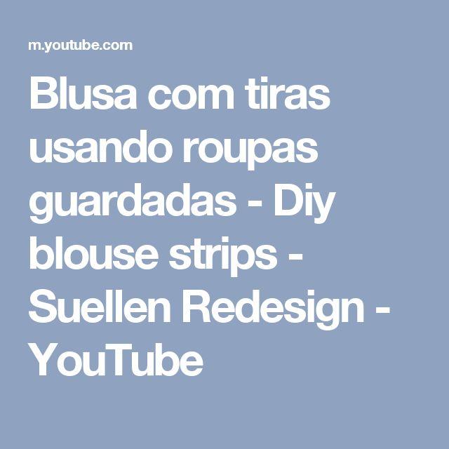 Blusa com tiras usando roupas guardadas - Diy blouse strips -  Suellen Redesign - YouTube
