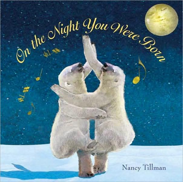 On the Night You Were Born by Nancy Tillman - this book makes me cry every time