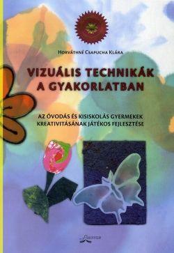 Vizuális technikák a gyakorlatban - Az óvodás és kisiskolás gyermekek kreativitásának játékos fejlesztése