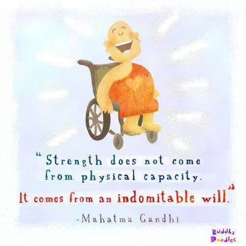 """""""Strength does not come from physical capacity. It comes from an indomitable will."""" - Mahatma Gandhi"""