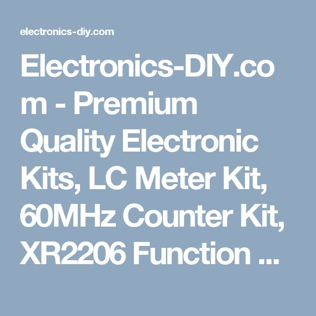 Electronics-DIY.com - Premium Quality Electronic Kits, LC Meter Kit, 60MHz Counter Kit, XR2206 Function Generator Kit, Transmitter Kits, Volt Ampere Meter, RF Remote Control, Electronic Components, BA1404, BH1415, BH1417, TDA7000, 38KHz Crystal, 7.6MHz Crystal, KV1310 BB105 BB109 Varicap Diodes, Stereo FM Transmitters, Stereo Encoder, Ferrite Beads, Variable Coils