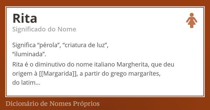 """Rita: Significa """"pérola"""", """"criatura de luz"""", """"iluminada"""". Rita é o diminutivo do nome italiano Margherita, que deu origem à Margarida, a partir do grego margarítes, do latim Margarita,que quer dizer literalmente """"pérola"""". Há estudiosos que acreditam que os gregos tomaram o nome emprestado do persa murvarid, murwari, que significa """"criatura de luz"""", por extensão, """"iluminada"""". Estamos, sem dúvida, diante de um bonito nome predominantemente feminino que carrega consigo.... Rita é um nome…"""