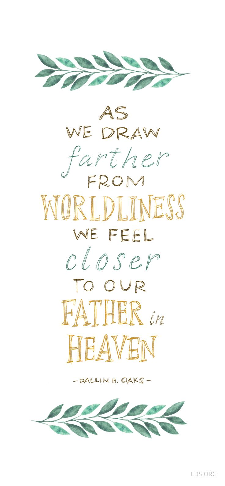 As we draw farther from worldliness, we feel closer to our Father in Heaven.—Dallin H Oaks #LDS