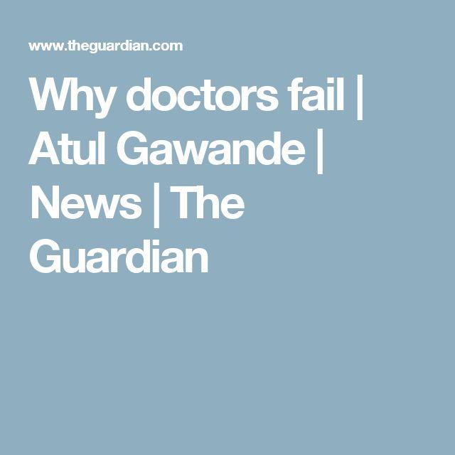 Why doctors fail   Atul Gawande   News   The Guardian