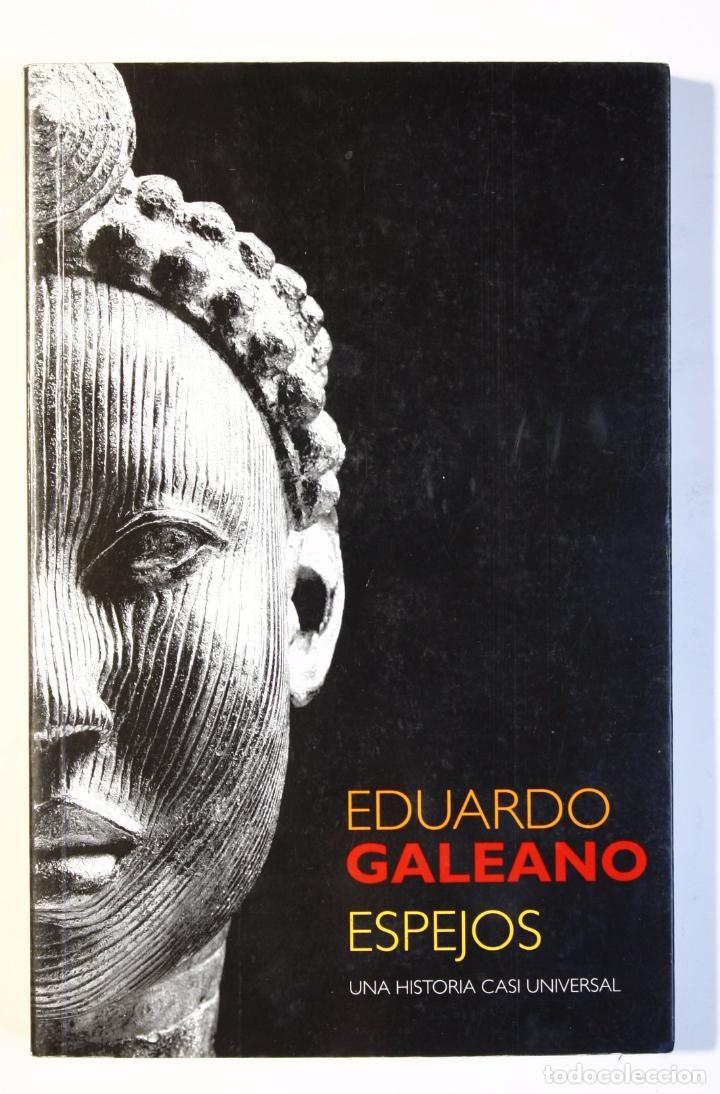EDUARDO GALEANO - ESPEJOS, UNA HISTORIA CASI UNIVERSAL (Libros de Segunda Mano (posteriores a 1936) - Literatura - Narrativa - Otros)