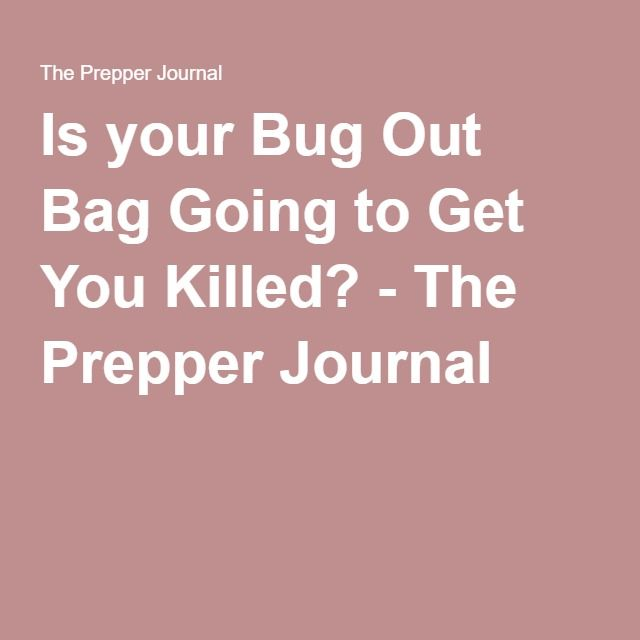 Is your Bug Out Bag Going to Get You Killed? - The Prepper Journal