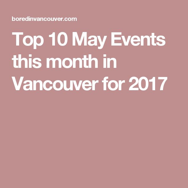 Top 10 May Events this month in Vancouver for 2017