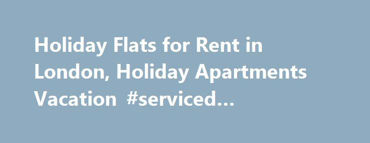 Holiday Flats for Rent in London, Holiday Apartments Vacation #serviced #apartments http://apartment.nef2.com/holiday-flats-for-rent-in-london-holiday-apartments-vacation-serviced-apartments/  #holiday apartments london # London Holiday Flats – One Stop Destination for all your Accommodation needs London Holiday Flats is your one-stop resource for all things related to renting a holiday flat in London city. Whether you are here for recreation or on business, you will find that choosing a…