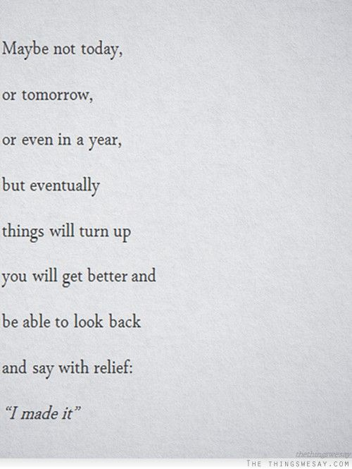 Maybe not today or tomorrow or even in a year but eventually you'll make it