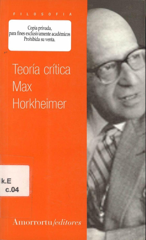 MAX HORKHEIMER, Teoría Crítica  www.elcuerpoabierto.blogspot.com