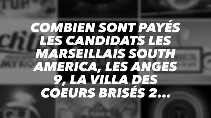 Combien sont payés les candidats Les Marseillais South America Les Anges 9 La Villa des Coeurs Brisés 2...